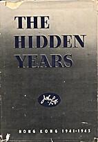 The hidden years - Hong Kong 1941-1945 by…