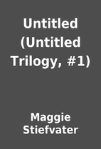 Untitled (Untitled Trilogy, #1) by Maggie…