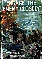 Engage the Enemy Closely by Percy F.…