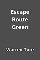 Escape Route Green by Warren Tute