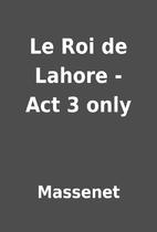 Le Roi de Lahore - Act 3 only by Massenet