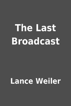 The Last Broadcast by Lance Weiler