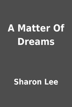 A Matter Of Dreams by Sharon Lee