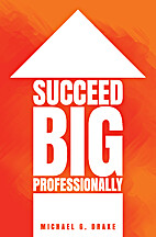 Succeed Big Professionally by Michael G…