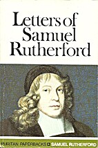 Letters of Samuel Rutherford: A Selection by…
