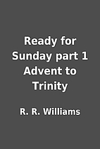Ready for Sunday part 1 Advent to Trinity by…