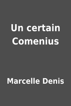 Un certain Comenius by Marcelle Denis