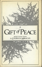 A Gift Of Peace: Selections from A Course in…