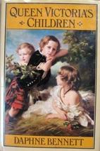 Queen Victoria's Children by Daphne Bennett