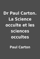 Dr Paul Carton. La Science occulte et les…