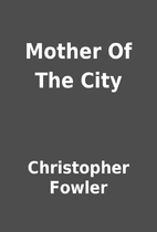 Mother Of The City by Christopher Fowler