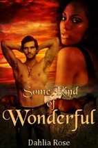 Some Kind Of Wonderful by Dahlia Rose