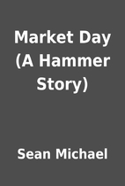 Market Day (A Hammer Story) by Sean Michael