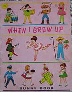 When I Grow Up by Frieda Friedman