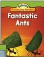 Science Vocabulary Readers: Fantastic Ants…