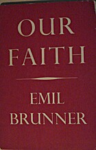 Our Faith by Emil Brunner