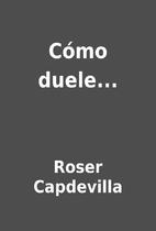 Cómo duele... by Roser Capdevilla