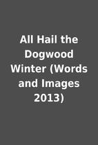 All Hail the Dogwood Winter (Words and…