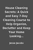 House Cleaning Secrets: A Quick and Easy…