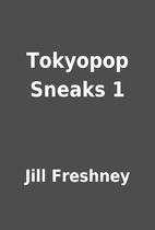 Tokyopop Sneaks 1 by Jill Freshney