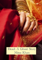 Dead: A Ghost Story by Mina Khan