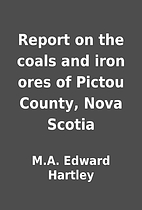 Report on the coals and iron ores of Pictou…