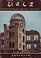 Hiroshima, City Dedicated to the Cuase of…