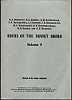 Birds of the Soviet Union: Volume 5 by G.P.…