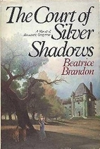 The Court of Silver Shadows by Beatrice…