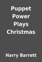 Puppet Power Plays Christmas by Harry…