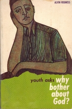 Youth asks why bother about God by Alvin N.…