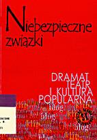 Niebezpieczne związki : dramat, teatr i…