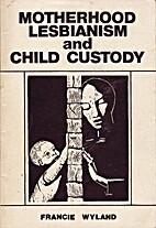 Motherhood, Lesbianism and Child Custody by…