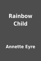 Rainbow Child by Annette Eyre