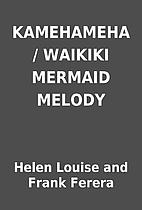 KAMEHAMEHA / WAIKIKI MERMAID MELODY by Helen…