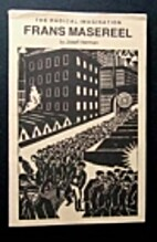 Frans Masereel, 1889-1972: The Radical…