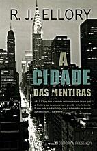 A Cidade das Mentiras by R. J. Ellory
