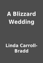 A Blizzard Wedding by Linda Carroll-Bradd