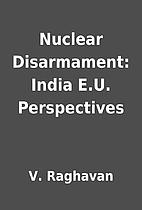 Nuclear Disarmament: India E.U. Perspectives…