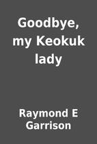 Goodbye, my Keokuk lady by Raymond E…