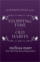 Stopping Time / Old Habits by Melissa Marr