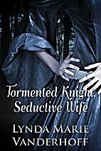 Tormented Knight, Seductive Wife by Lynda…