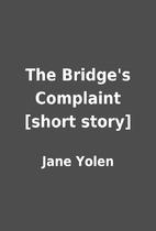 The Bridge's Complaint [short story] by Jane…