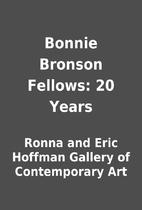 Bonnie Bronson Fellows: 20 Years by Ronna…
