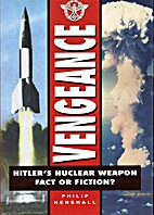 Vengeance : Hitler's Nuclear Weapon -- Fact…
