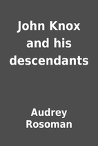 John Knox and his descendants by Audrey…