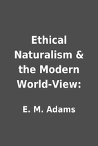 Ethical Naturalism & the Modern World-View:…