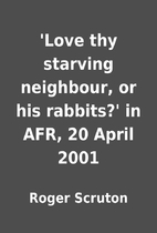 'Love thy starving neighbour, or his…