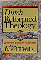Dutch Reformed Theology (Reformed Theology…