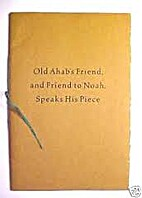 Old Ahab's Friend, and Friend to Noah,…